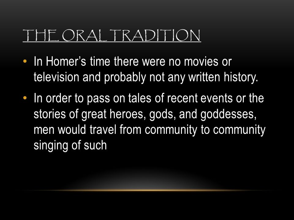 The Oral Tradition In Homer's time there were no movies or television and probably not any written history.