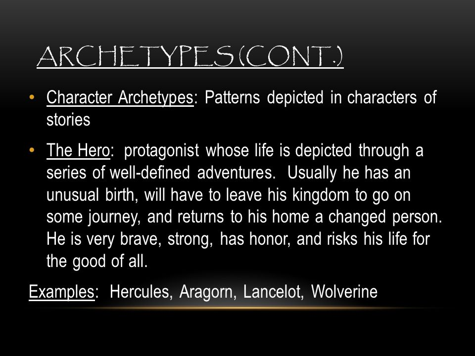 Archetypes (Cont.) Character Archetypes: Patterns depicted in characters of stories.