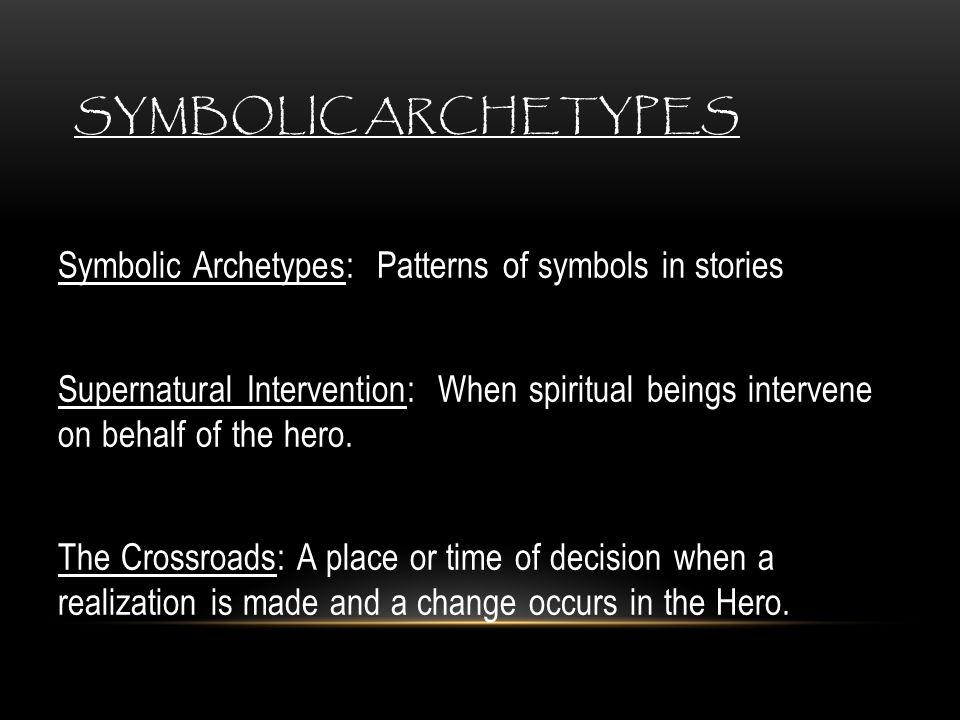 Symbolic Archetypes Symbolic Archetypes: Patterns of symbols in stories.