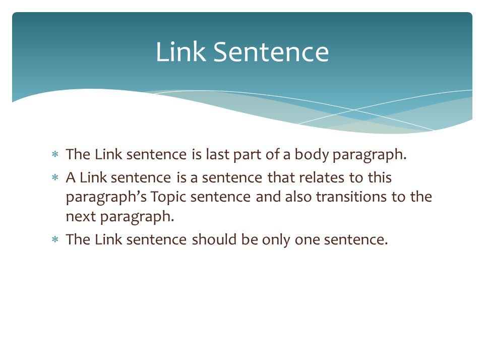 Link Sentence The Link sentence is last part of a body paragraph.