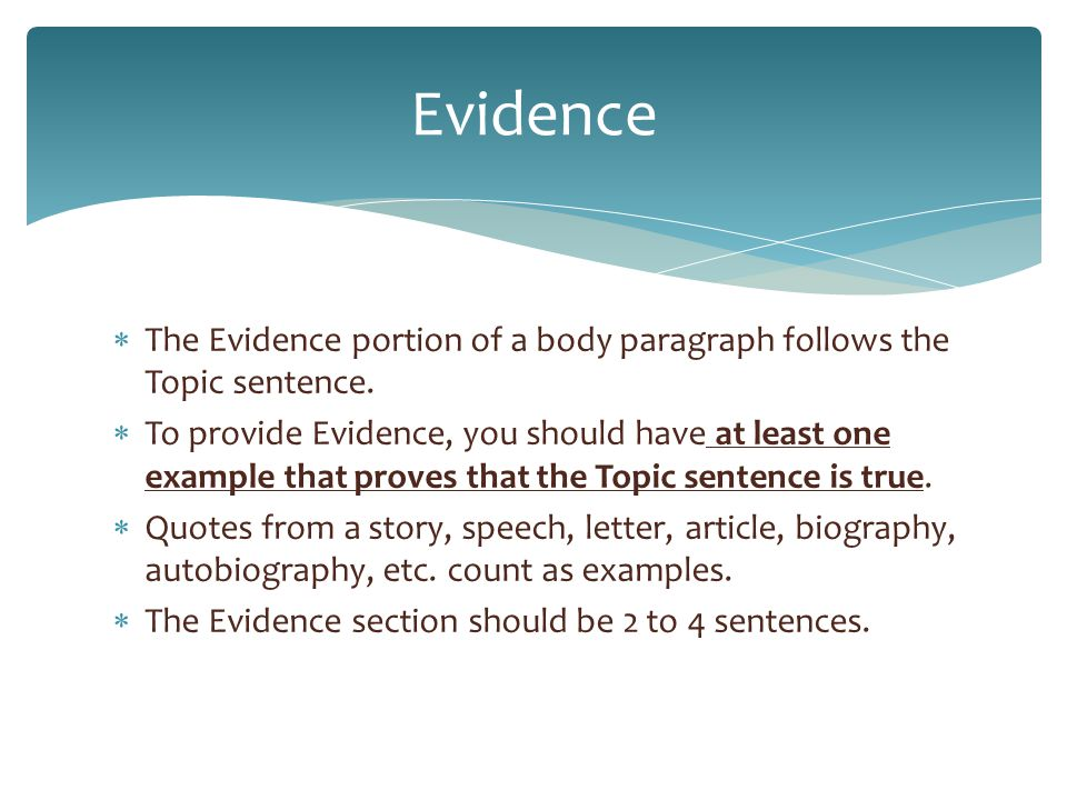 Evidence The Evidence portion of a body paragraph follows the Topic sentence.