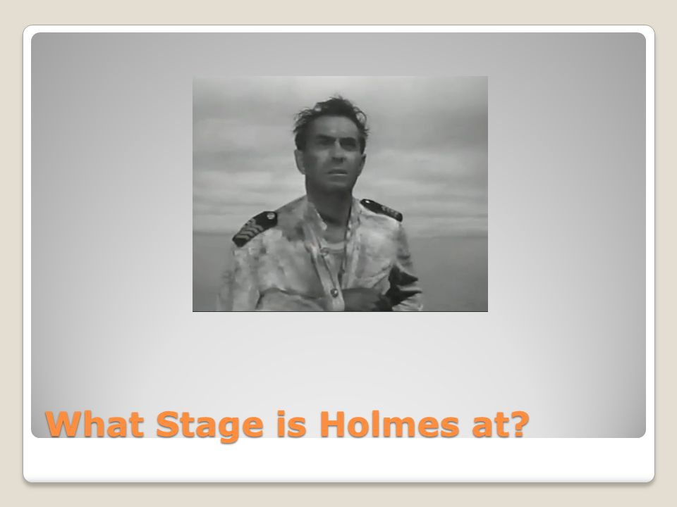 What Stage is Holmes at