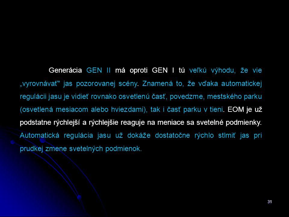 """Generácia GEN II má oproti GEN I tú veľkú výhodu, že vie """"vyrovnávať jas pozorovanej scény."""