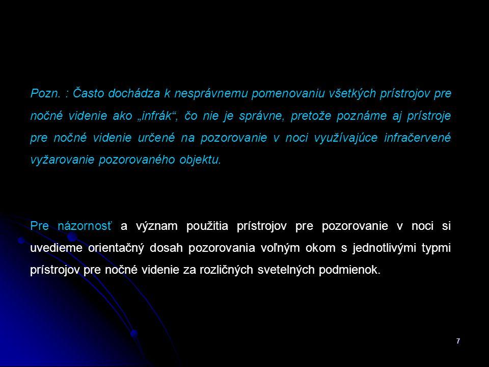 """Pozn. : Často dochádza k nesprávnemu pomenovaniu všetkých prístrojov pre nočné videnie ako """"infrák , čo nie je správne, pretože poznáme aj prístroje pre nočné videnie určené na pozorovanie v noci využívajúce infračervené vyžarovanie pozorovaného objektu."""