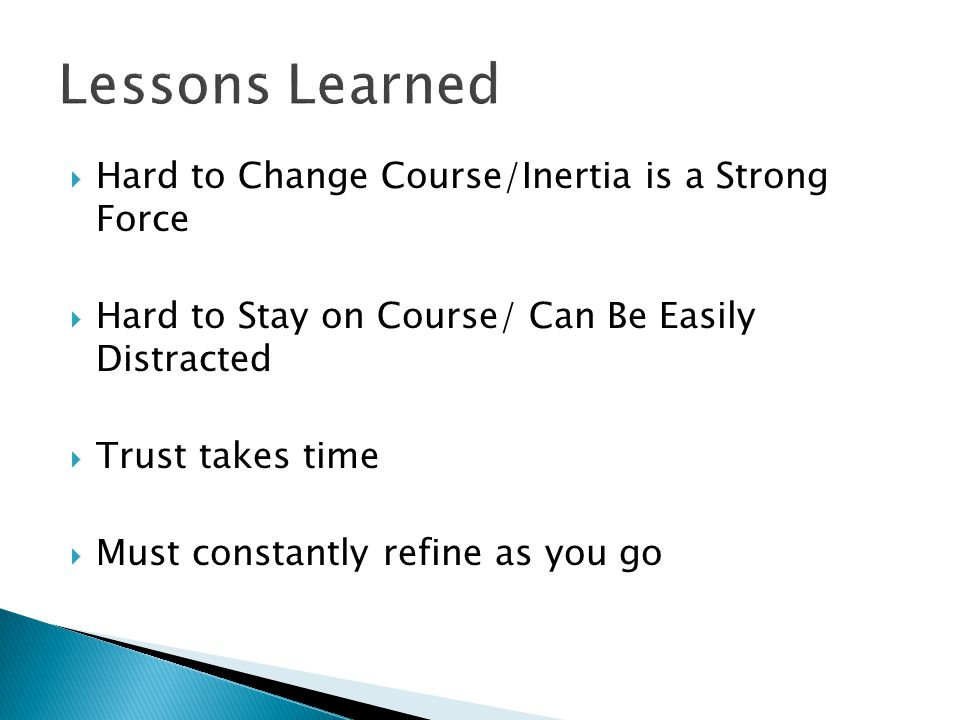 Lessons Learned Hard to Change Course/Inertia is a Strong Force