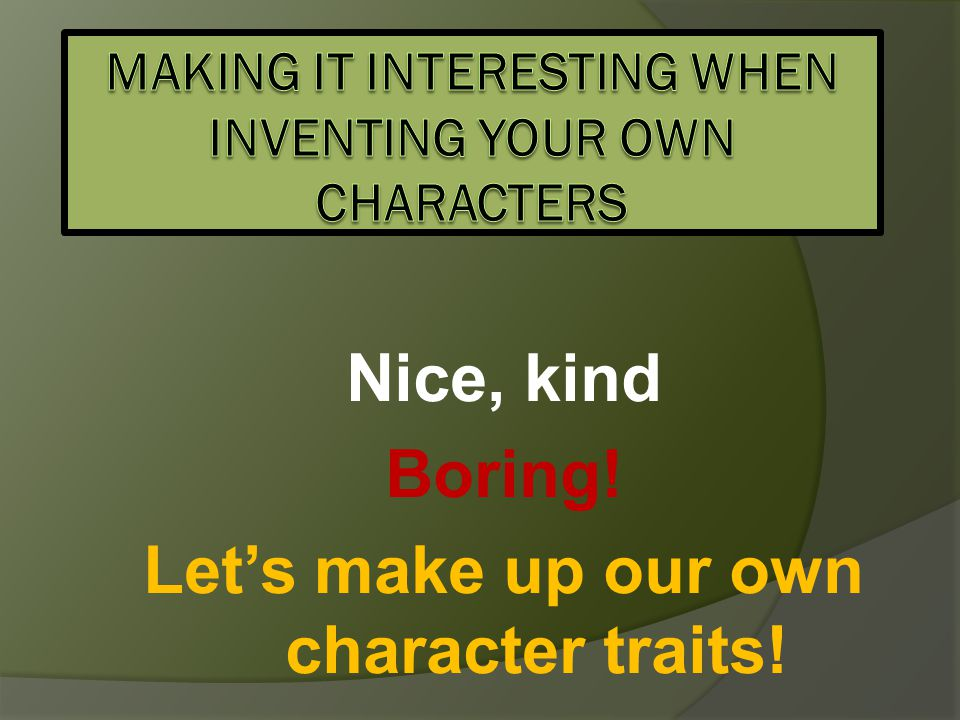 Making it interesting when inventing your own characters