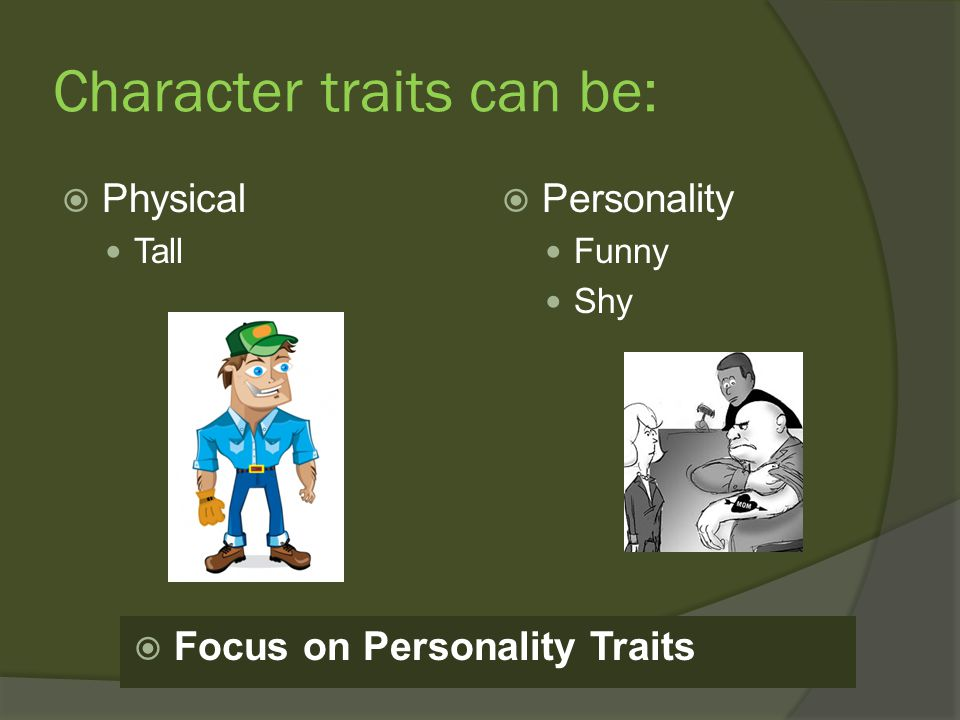 Character traits can be: