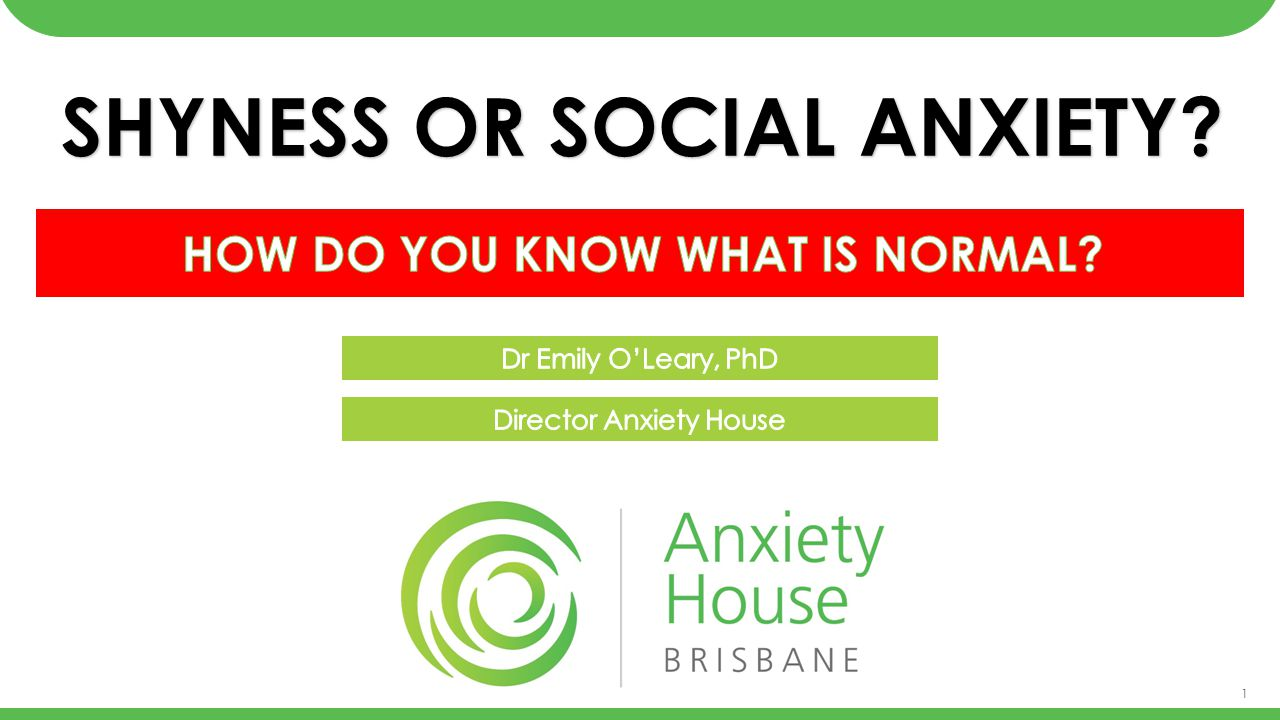 SHYNESS OR SOCIAL ANXIETY How do you know what is normal