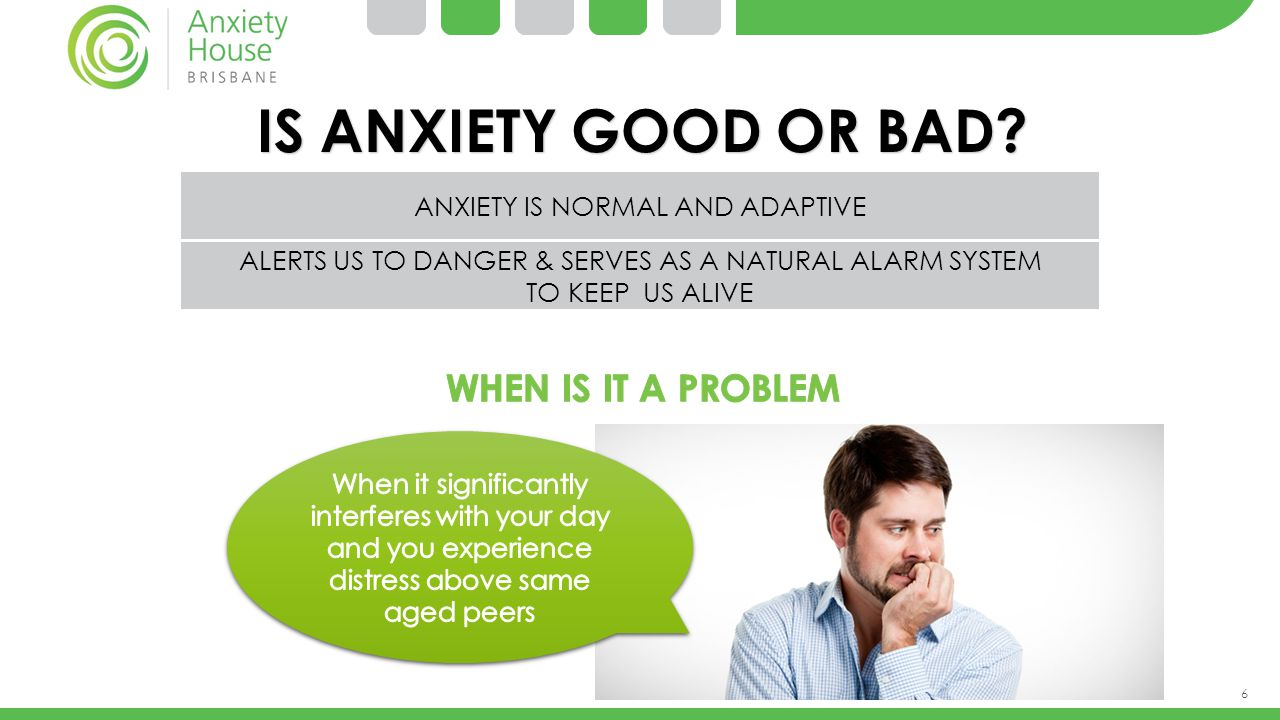 IS ANXIETY GOOD OR BAD When is it a problem