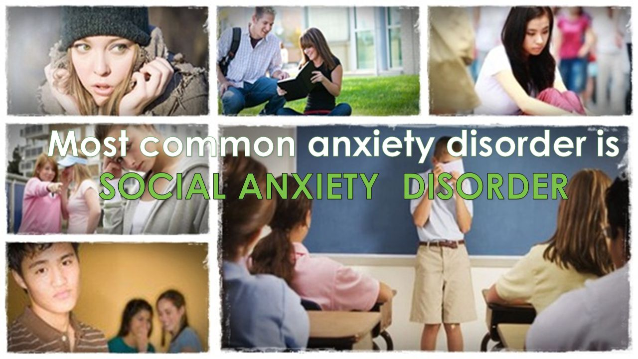 Most common anxiety disorder is SOCIAL ANXIETY DISORDER