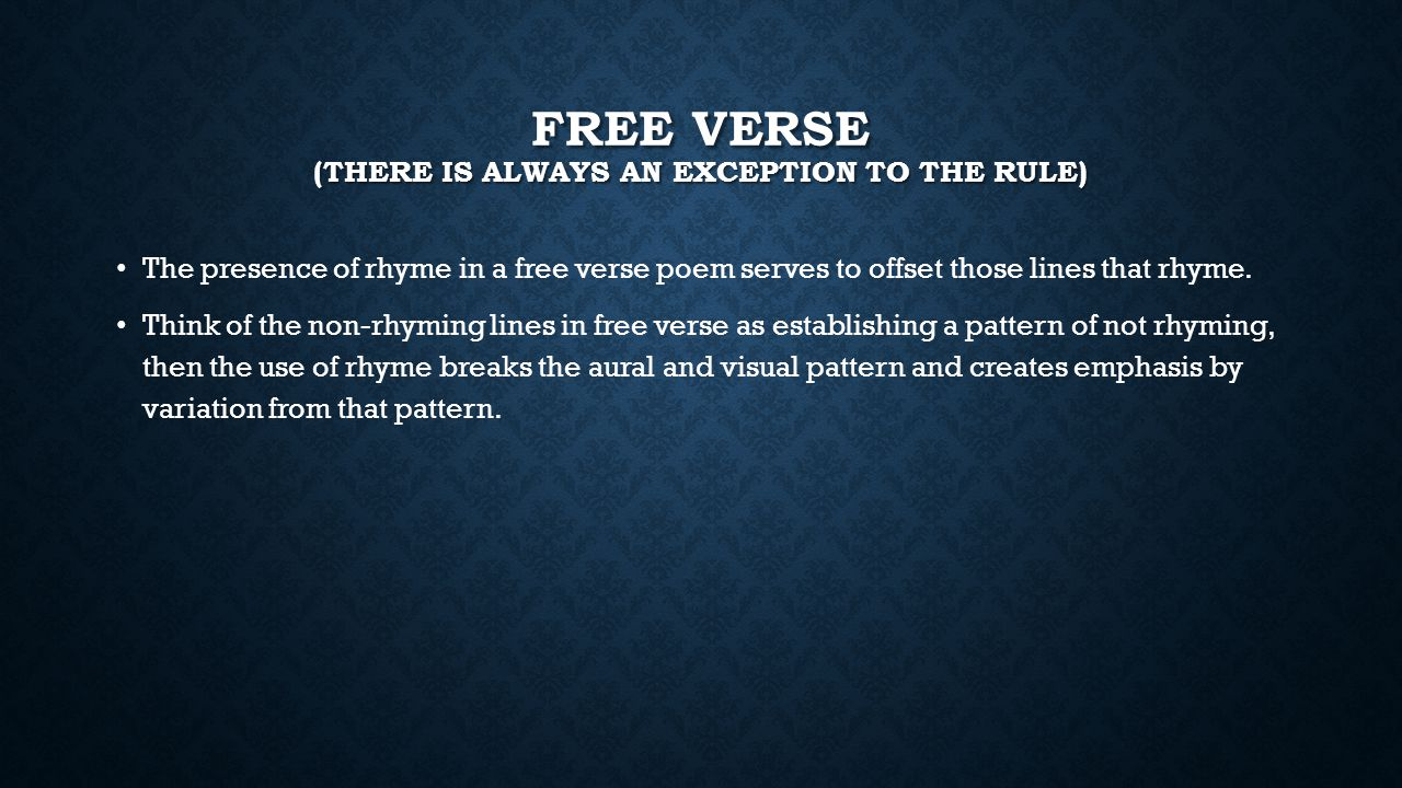 Free Verse (there is always an exception to the rule)