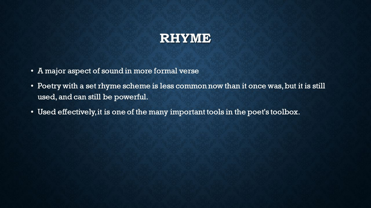 Rhyme A major aspect of sound in more formal verse