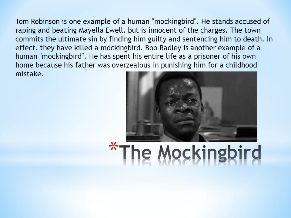Tom Robinson is one example of a human mockingbird