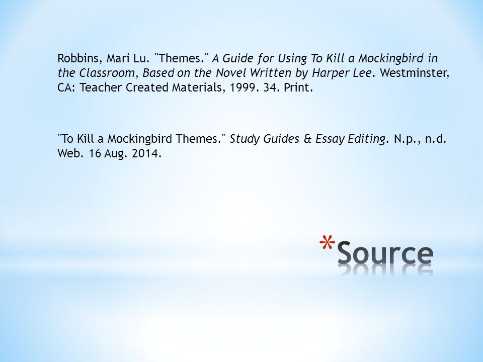 Robbins, Mari Lu. Themes. A Guide for Using To Kill a Mockingbird in the Classroom, Based on the Novel Written by Harper Lee. Westminster, CA: Teacher Created Materials, 1999. 34. Print.
