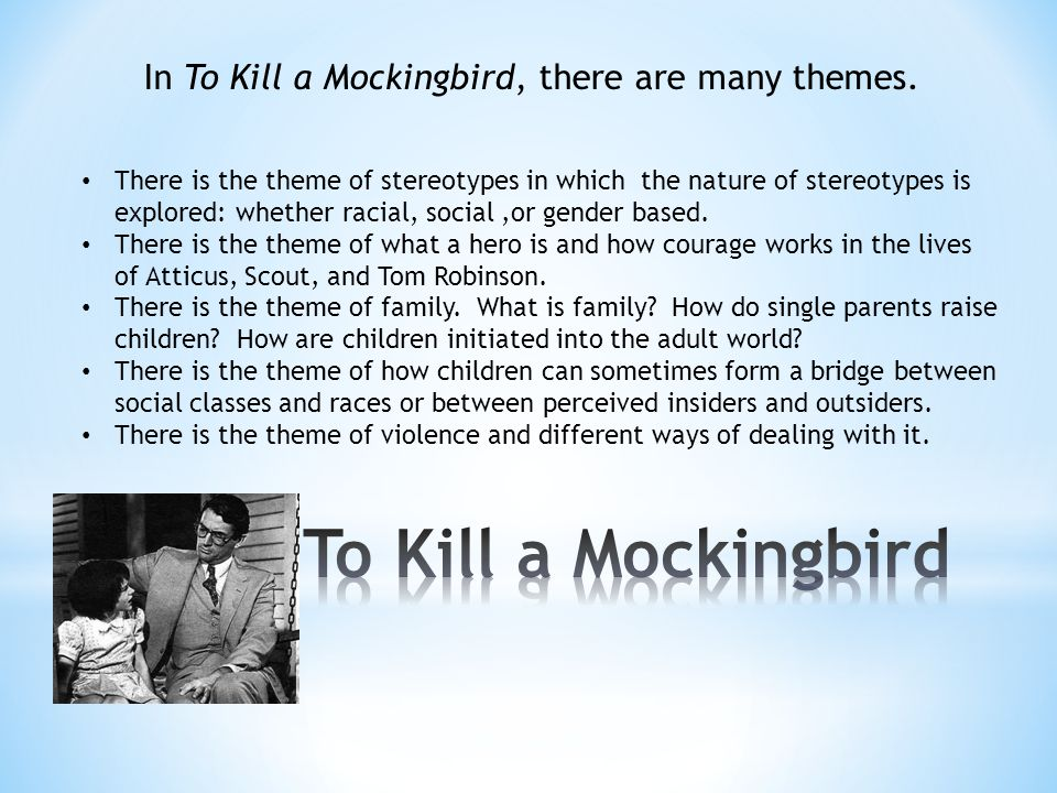 To Kill a Mockingbird In To Kill a Mockingbird, there are many themes.