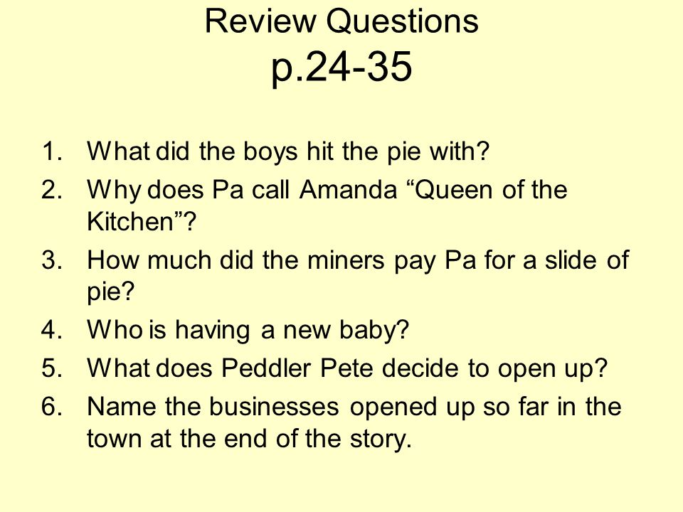 Review Questions p.24-35 What did the boys hit the pie with