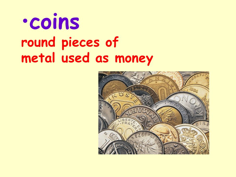 coins round pieces of metal used as money