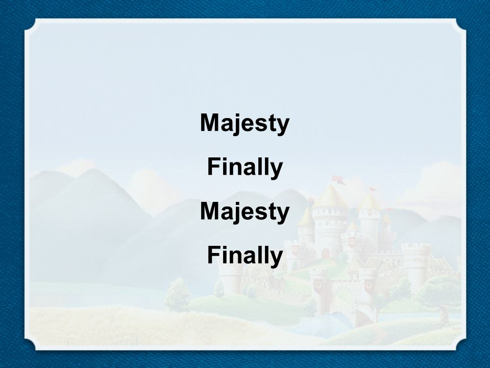 Majesty Finally Majesty Finally