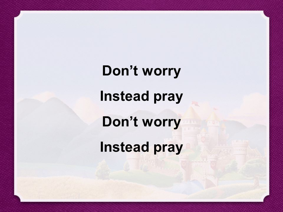 Don't worry Instead pray Don't worry Instead pray