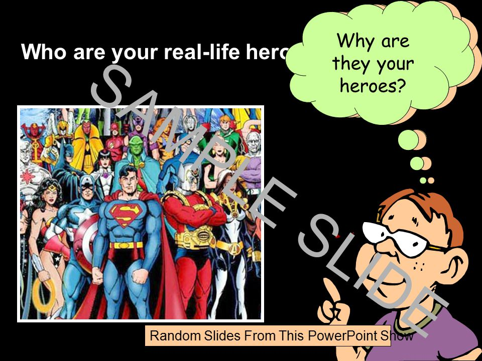 SAMPLE SLIDE Who are your real-life heroes Why are they your heroes
