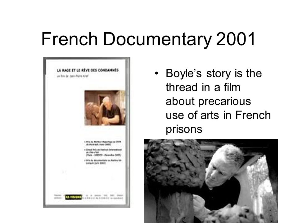 French Documentary 2001 Boyle's story is the thread in a film about precarious use of arts in French prisons.