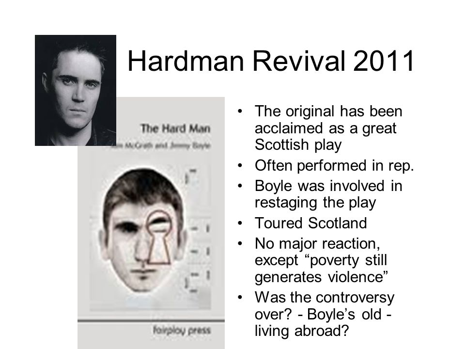 Hardman Revival 2011 The original has been acclaimed as a great Scottish play. Often performed in rep.