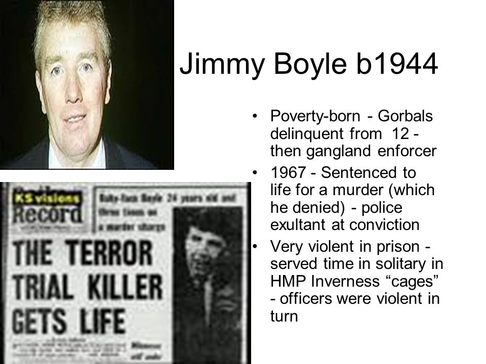 Jimmy Boyle b1944 Poverty-born - Gorbals delinquent from 12 - then gangland enforcer.