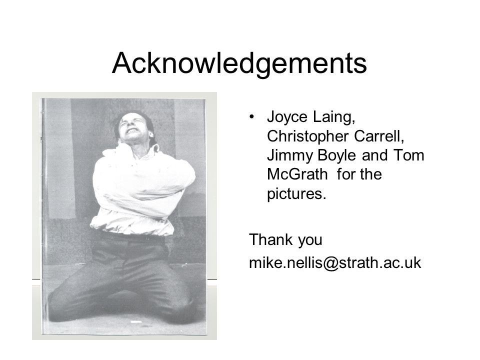 Acknowledgements Joyce Laing, Christopher Carrell, Jimmy Boyle and Tom McGrath for the pictures. Thank you.