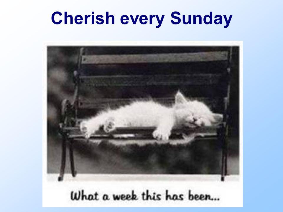 Cherish every Sunday