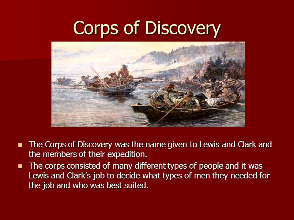 Corps of Discovery The Corps of Discovery was the name given to Lewis and Clark and the members of their expedition.