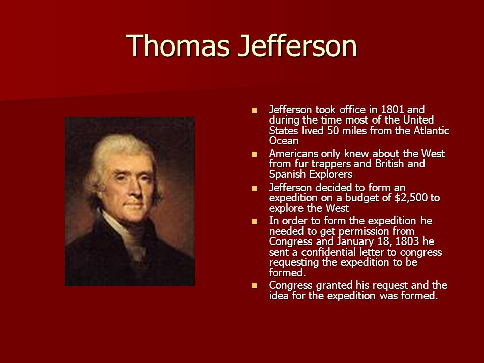 Thomas Jefferson Jefferson took office in 1801 and during the time most of the United States lived 50 miles from the Atlantic Ocean.
