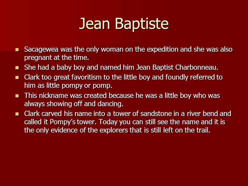 Jean Baptiste Sacagewea was the only woman on the expedition and she was also pregnant at the time.
