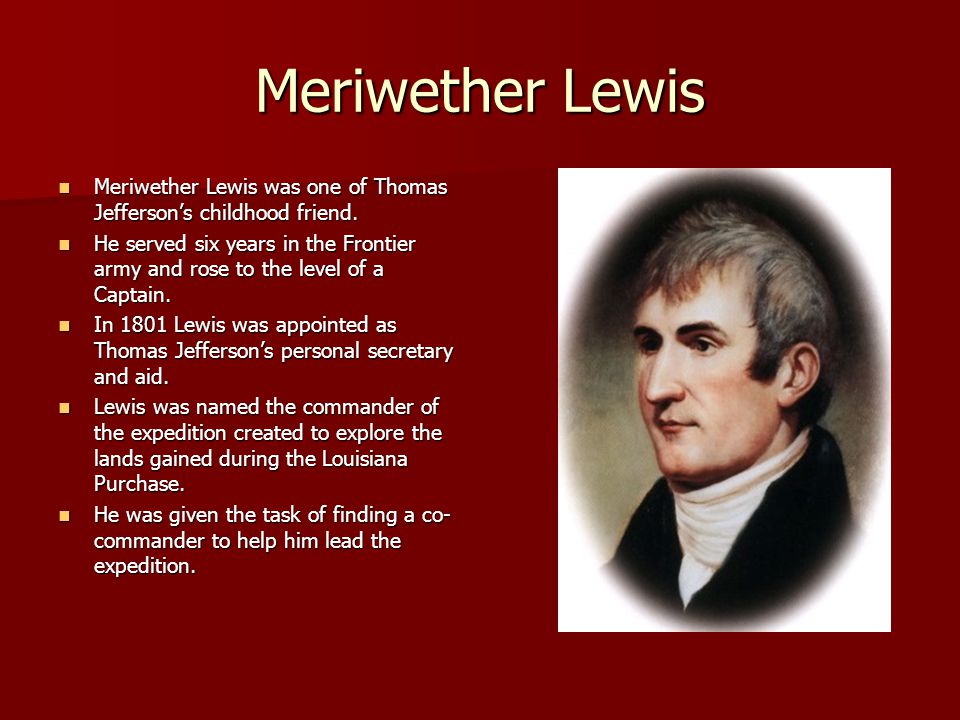 Meriwether Lewis Meriwether Lewis was one of Thomas Jefferson's childhood friend.
