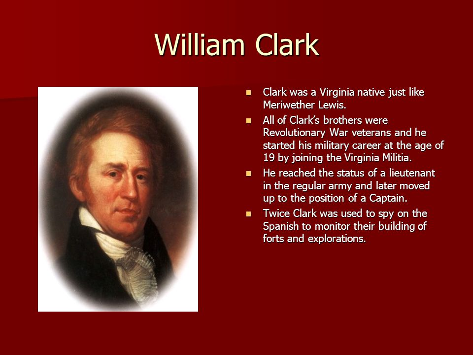 William Clark Clark was a Virginia native just like Meriwether Lewis.