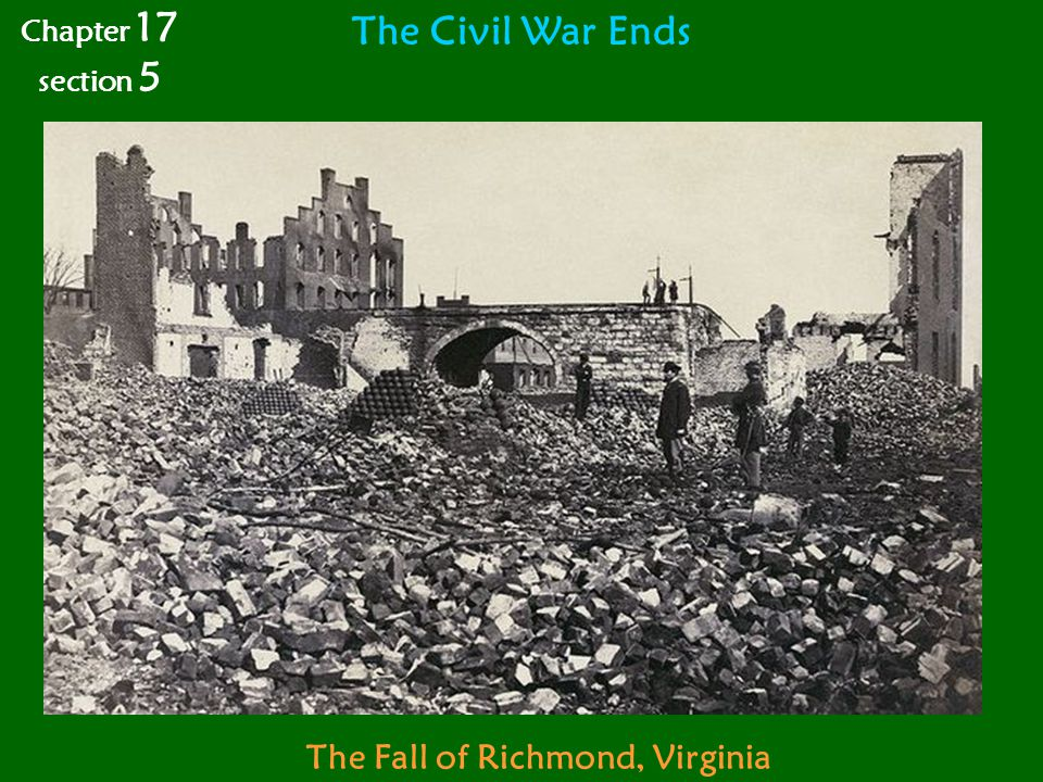 The Civil War Ends Chapter 17 section 5 The Fall of Richmond, Virginia