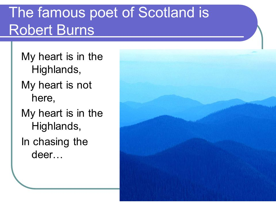 The famous poet of Scotland is Robert Burns