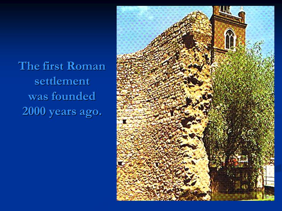 The first Roman settlement was founded 2000 years ago.