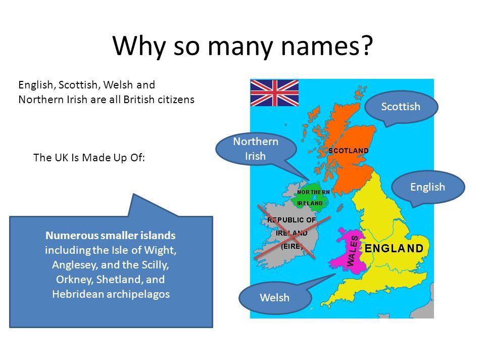 Why so many names English, Scottish, Welsh and Northern Irish are all British citizens. Scottish.