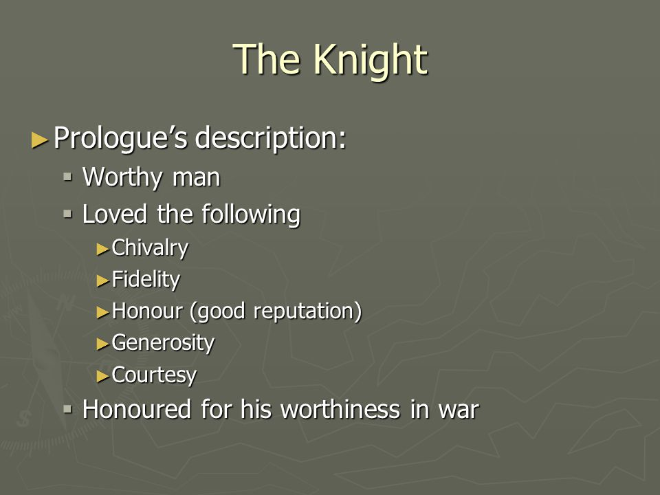 The Knight Prologue's description: Worthy man Loved the following