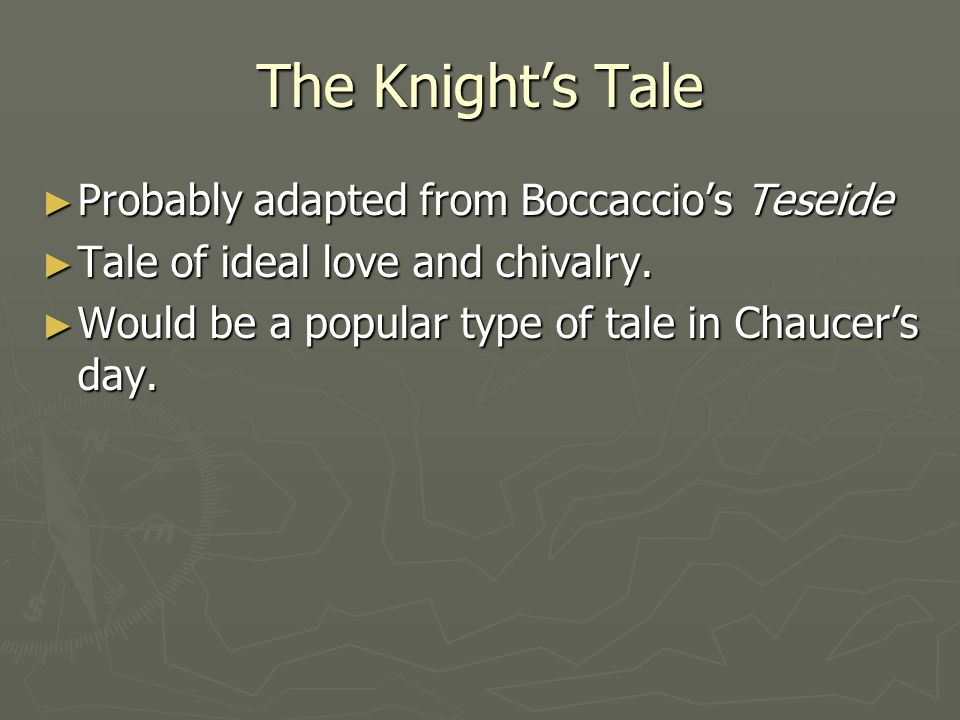 The Knight's Tale Probably adapted from Boccaccio's Teseide