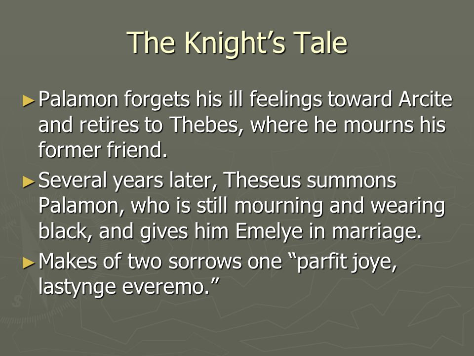 The Knight's Tale Palamon forgets his ill feelings toward Arcite and retires to Thebes, where he mourns his former friend.