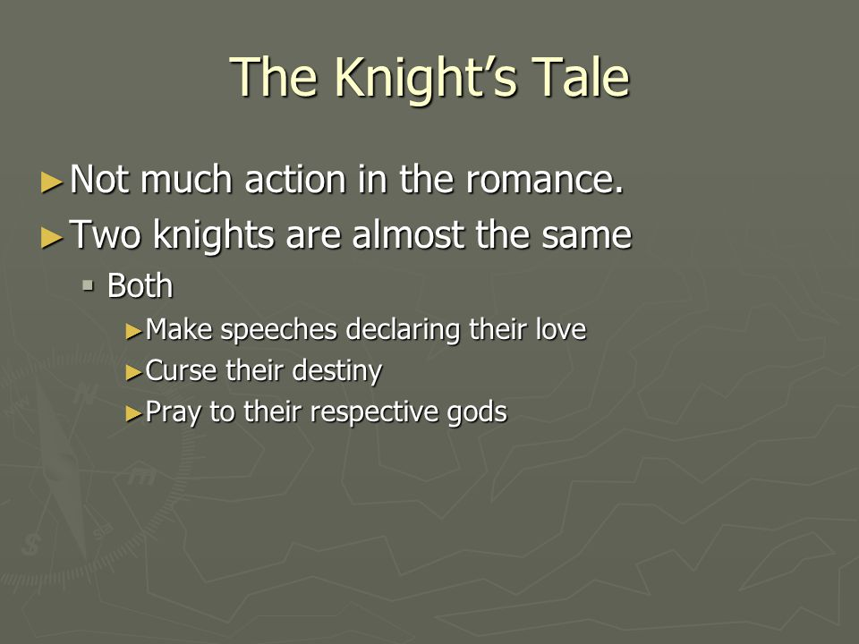 The Knight's Tale Not much action in the romance.
