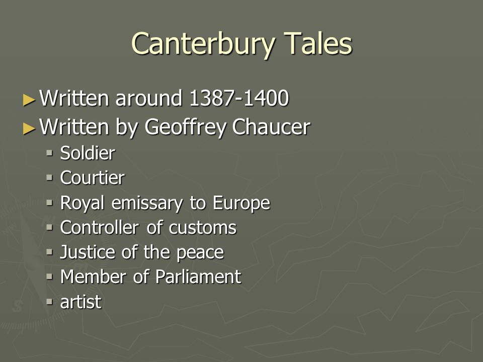Canterbury Tales Written around 1387-1400 Written by Geoffrey Chaucer