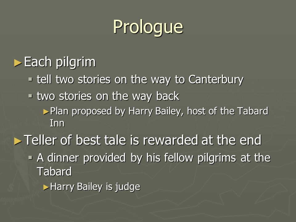 Prologue Each pilgrim Teller of best tale is rewarded at the end