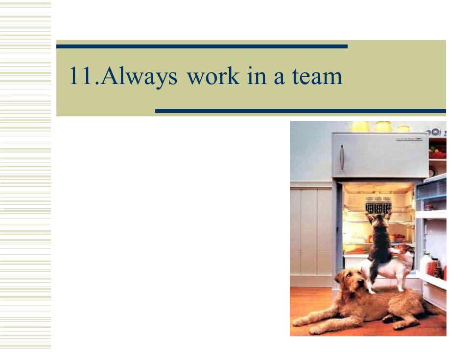11.Always work in a team