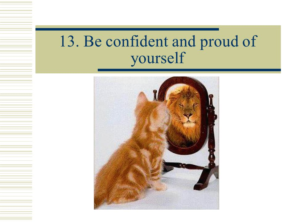 13. Be confident and proud of yourself