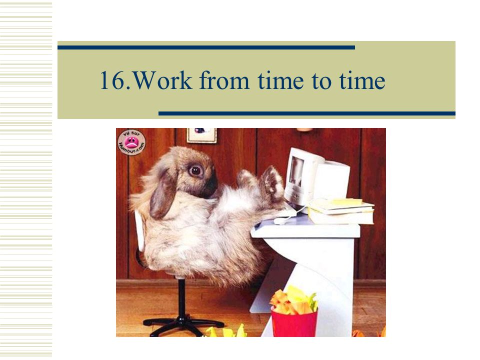 16.Work from time to time