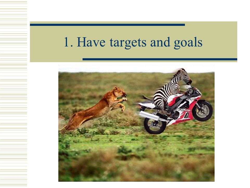 1. Have targets and goals