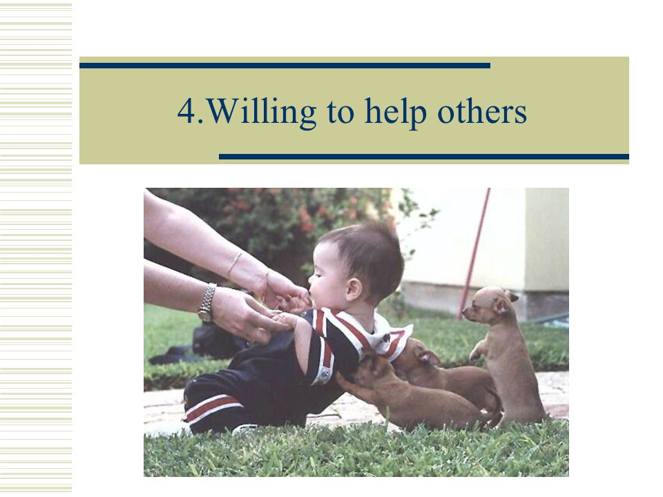 4.Willing to help others