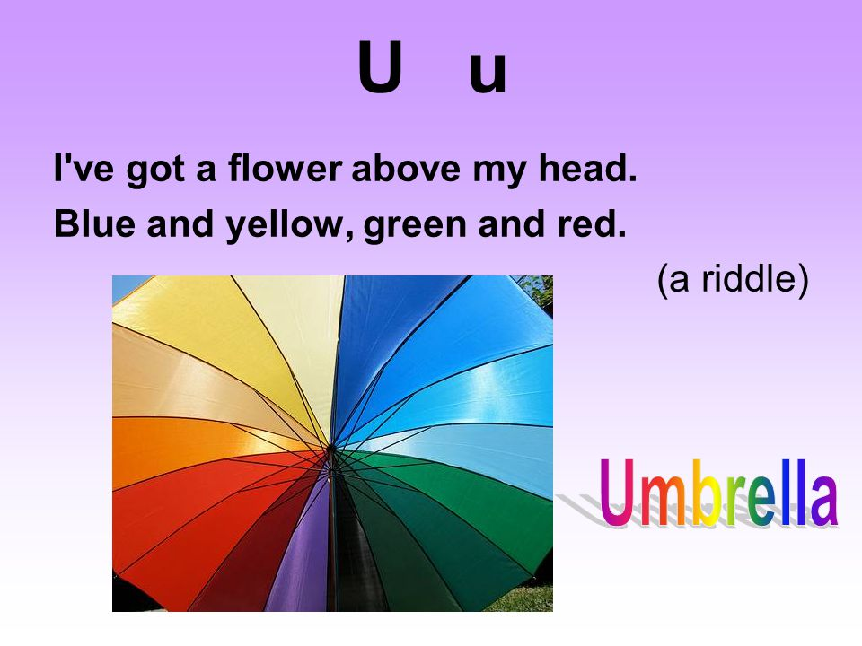 U u Umbrella I ve got a flower above my head.